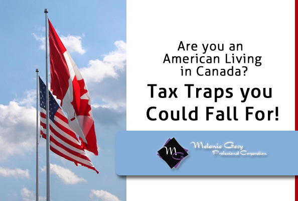 Tax traps that Americans Living in Canda often fall for from Melanie Gesy Professional Corp in Leduc, Alberta.