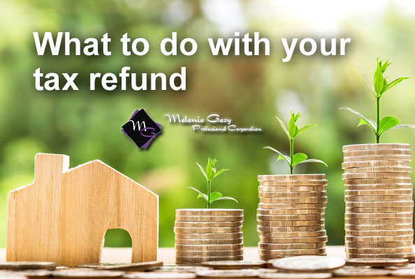 Melanie Gesy Professional Corp in Leduc can help your decide what to do with your tax refund.
